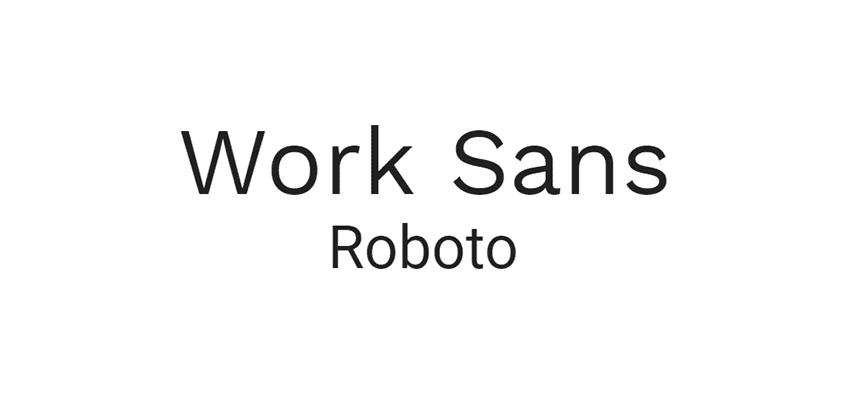 work sans font, roboto font